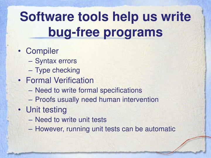 Software tools help us write bug free programs
