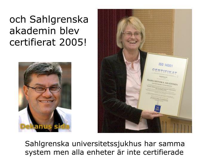 och Sahlgrenska akademin blev certifierat 2005!