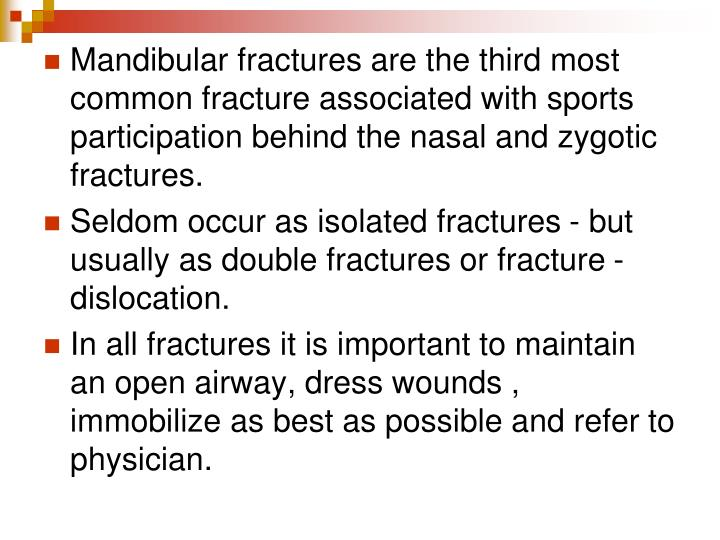 Mandibular fractures are the third most common fracture associated with sports participation behind the nasal and zygotic fractures.