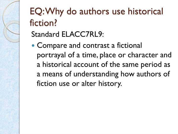 EQ: Why do authors use historical fiction?