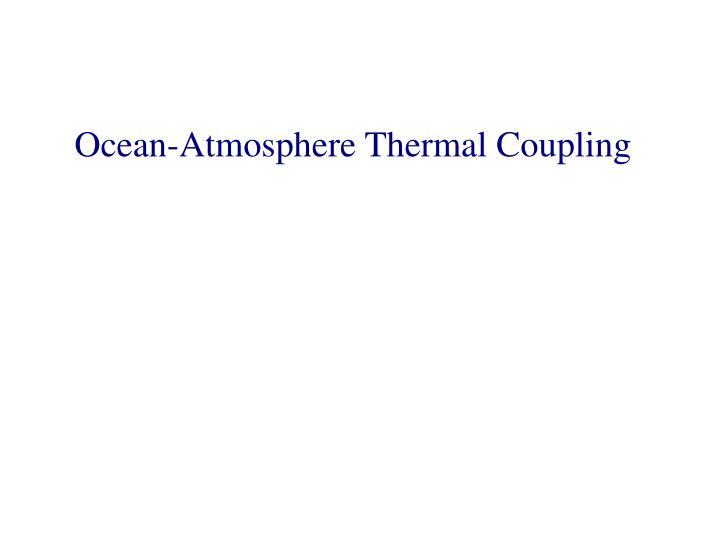 Ocean-Atmosphere Thermal Coupling