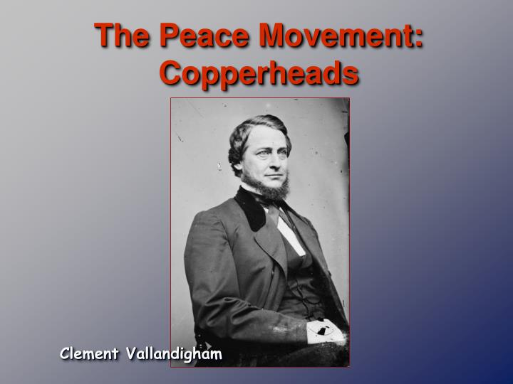 The Peace Movement:  Copperheads