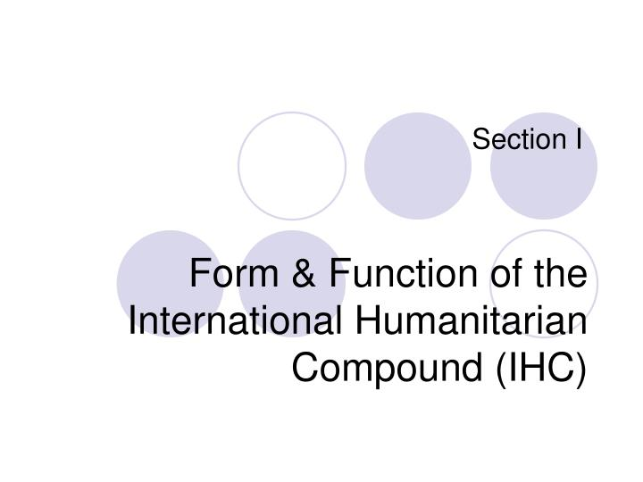 Form function of the international humanitarian compound ihc