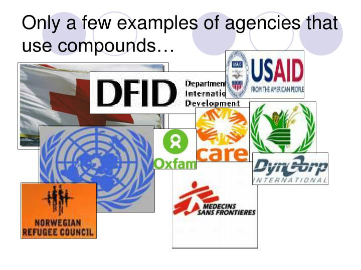Only a few examples of agencies that use compounds…