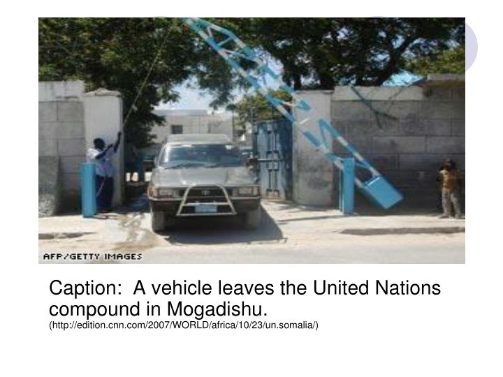 Caption:  A vehicle leaves the United Nations compound in Mogadishu.