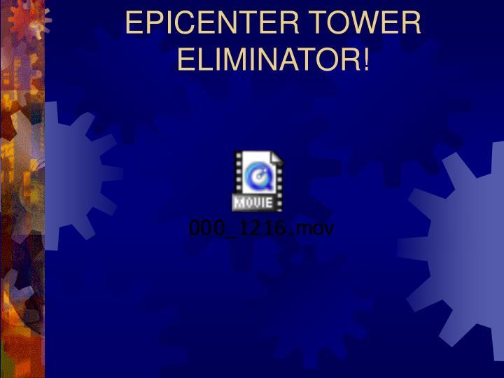 EPICENTER TOWER ELIMINATOR!