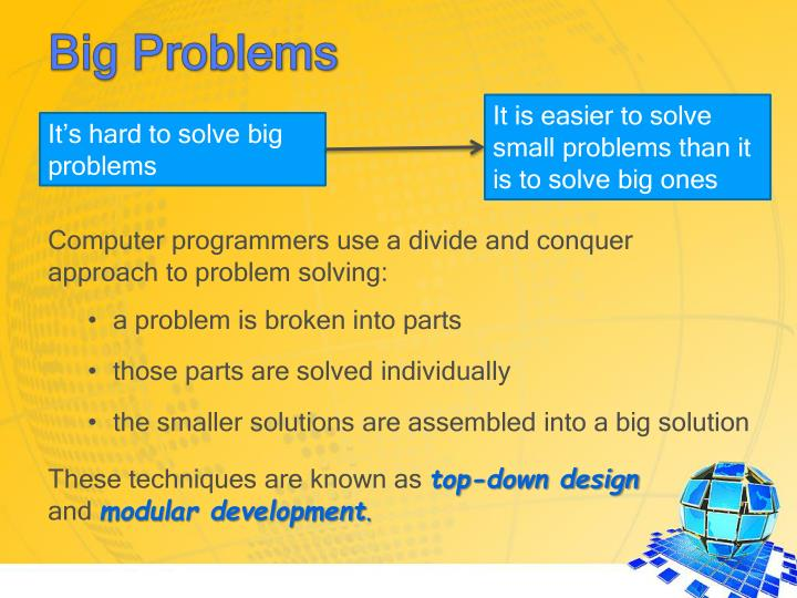 It is easier to solve small problems than it is to solve big ones