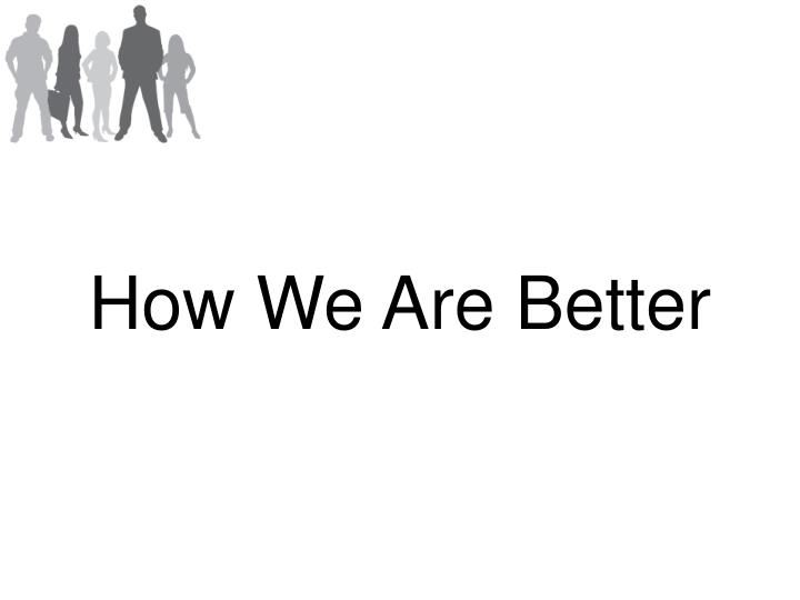 How We Are Better