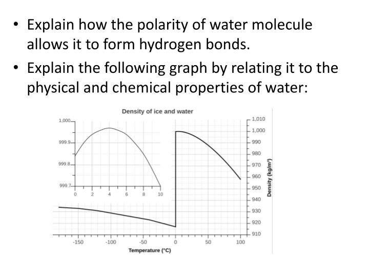 Explain how the polarity of water molecule allows it to form hydrogen bonds.