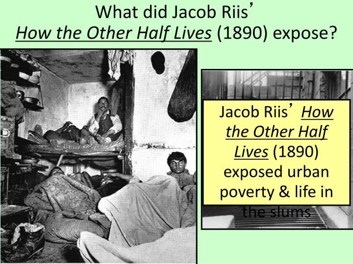 What did Jacob Riis