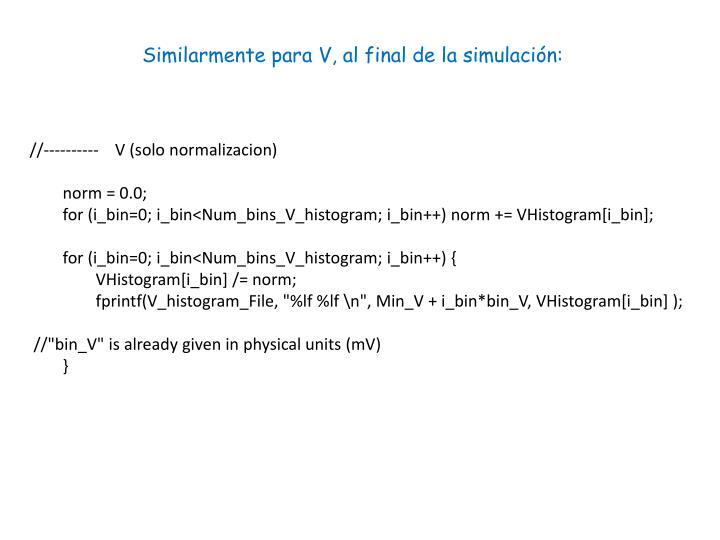 Similarmente para V, al final de la simulación: