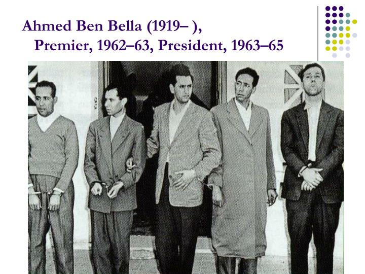 Ahmed Ben Bella (1919– ),