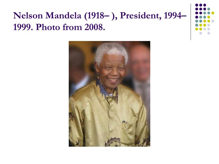Nelson Mandela (1918– ), President, 1994–1999. Photo from 2008.