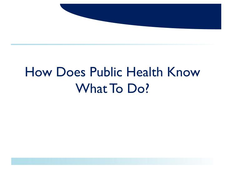 How Does Public Health Know What To Do?
