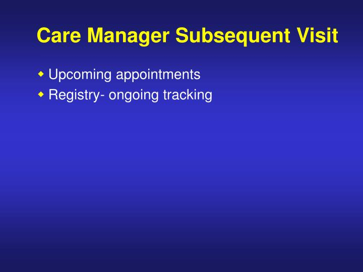 Care Manager Subsequent Visit