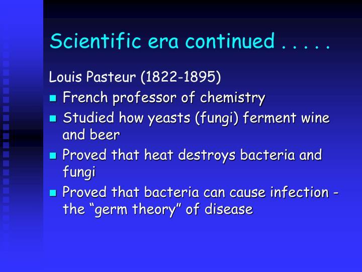 Scientific era continued . . . . .