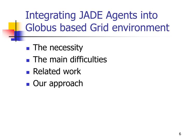 Integrating JADE Agents into Globus based Grid environment