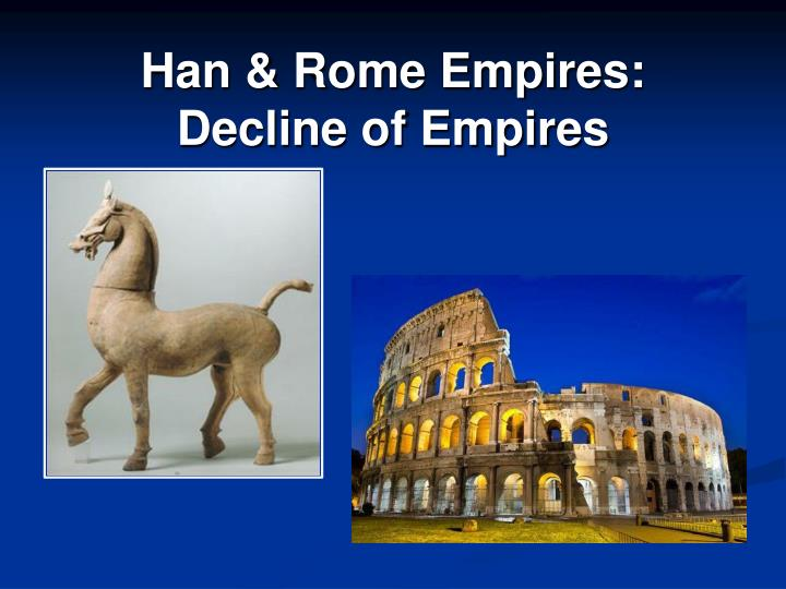 rome and han empires The subject of his paper is decision-making processes in the roman and han  empires (39-55) in a – slightly piecemeal – series of case.