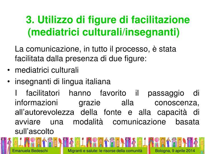 3. Utilizzo di figure di facilitazione (mediatrici culturali/insegnanti)