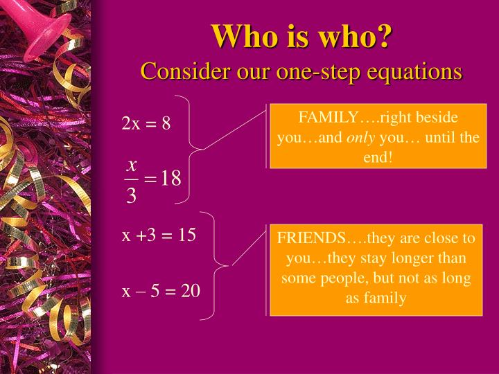 Who is who consider our one step equations