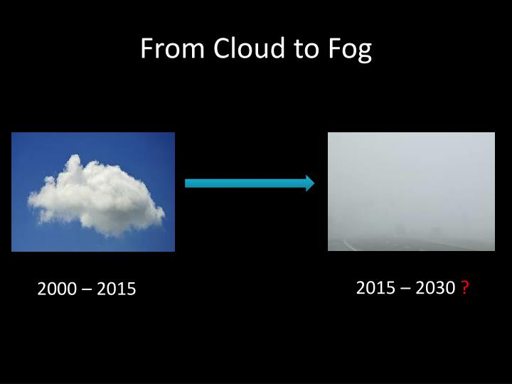 From cloud to fog