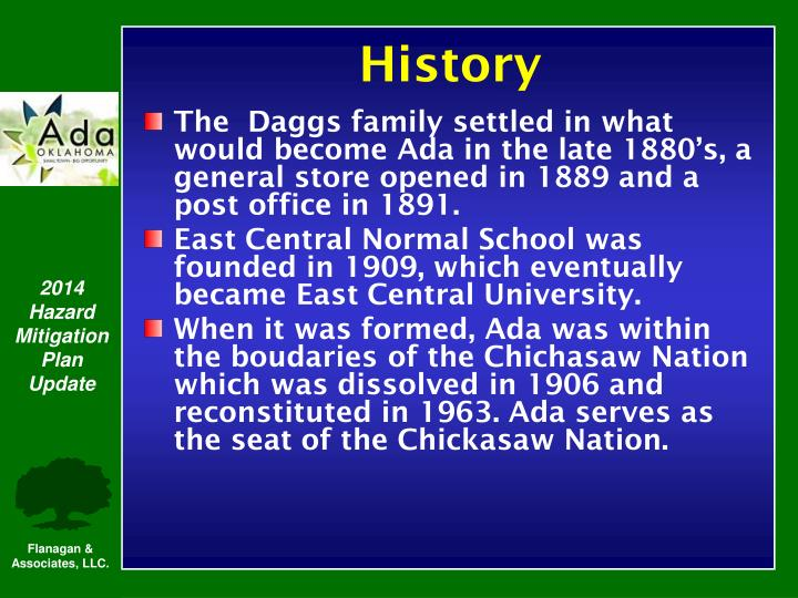The  Daggs family settled in what would become Ada in the late 1880's, a general store opened in 1889 and a post office in 1891.