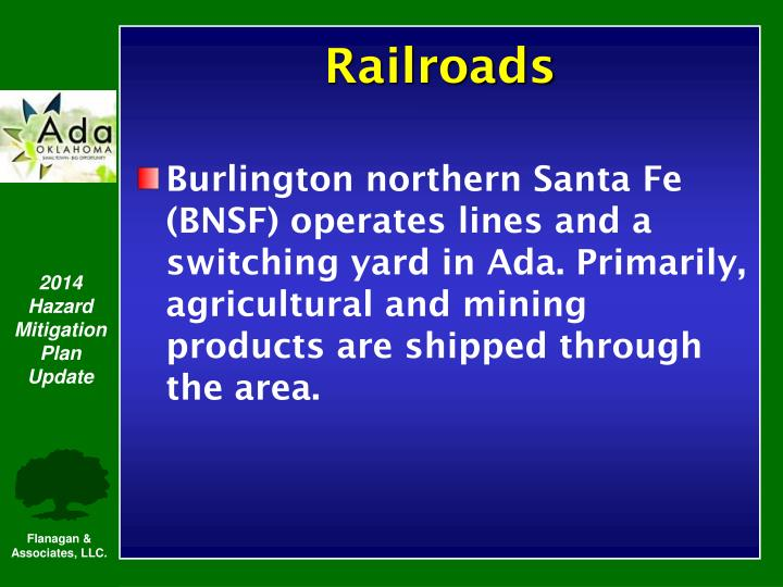 Burlington northern Santa Fe (BNSF) operates lines and a switching yard in Ada. Primarily, agricultural and mining products are shipped through the area.