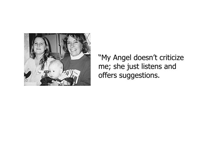 """My Angel doesn't criticize me; she just listens and offers suggestions."