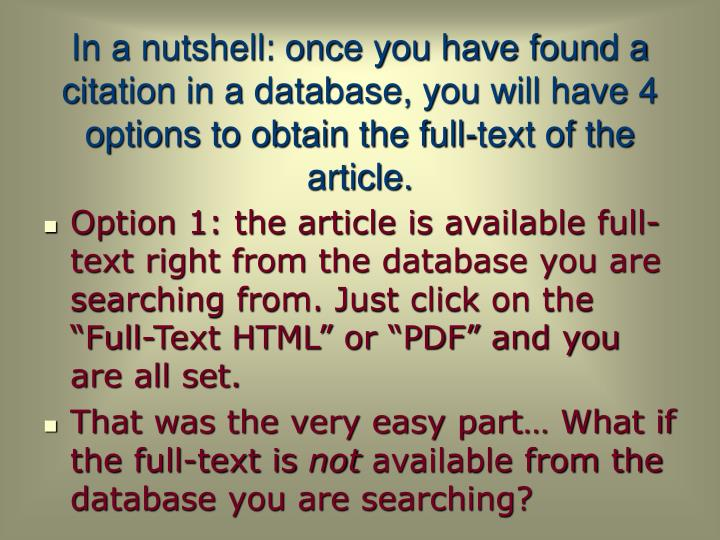 In a nutshell: once you have found a citation in a database, you will have 4 options to obtain the full-text of the article.