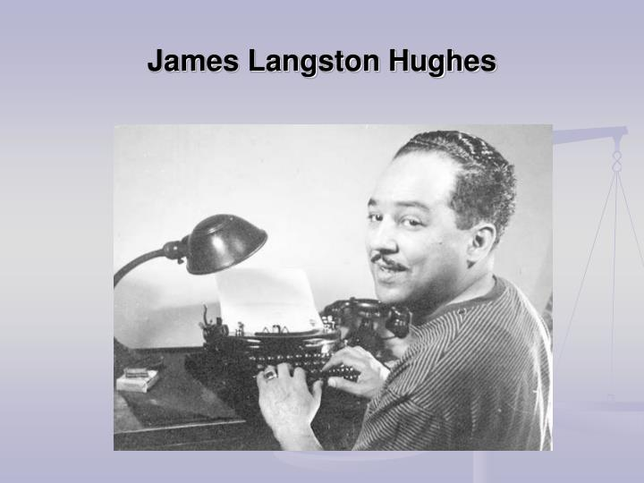 james langston hughes Langston hughes (1902-1967) langston hughes' grand uncle, john mercer langston, was the first black congressman elected from virginia in 1888 [1] born.