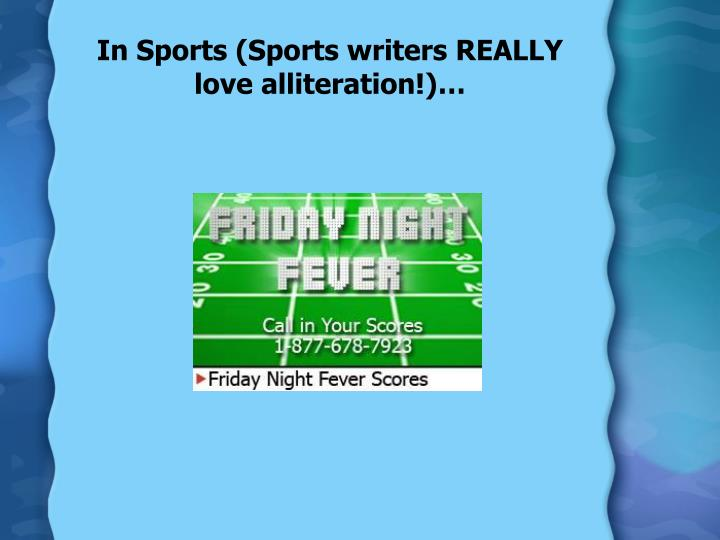 In Sports (Sports writers REALLY love alliteration!)…
