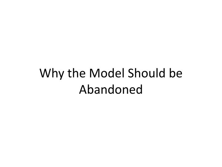 Why the Model Should be
