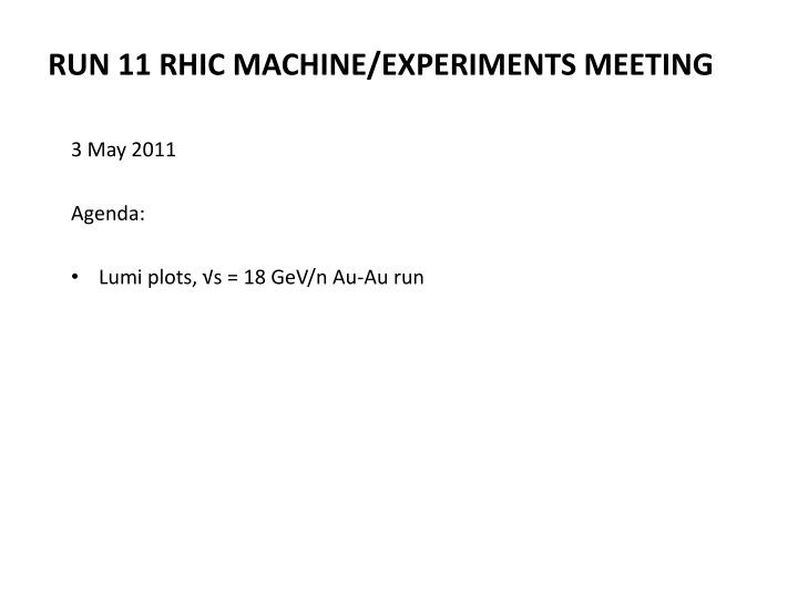 Run 11 rhic machine experiments meeting