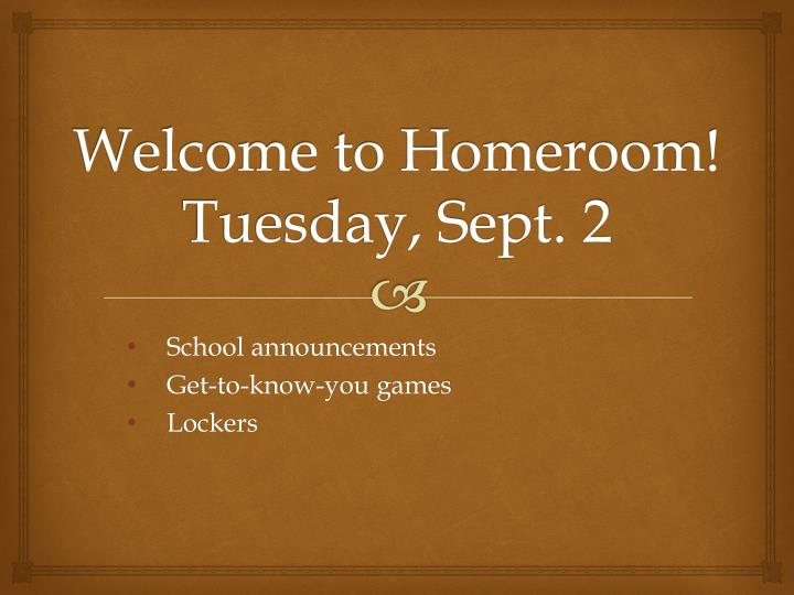 Welcome to homeroom tuesday sept 2