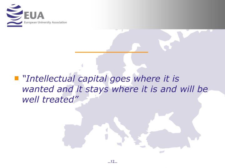 """Intellectual capital goes where it is wanted and it stays where it is and will be well treated"""
