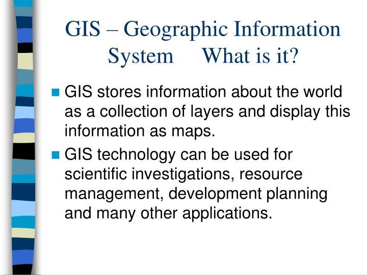 GIS – Geographic Information System     What is it?