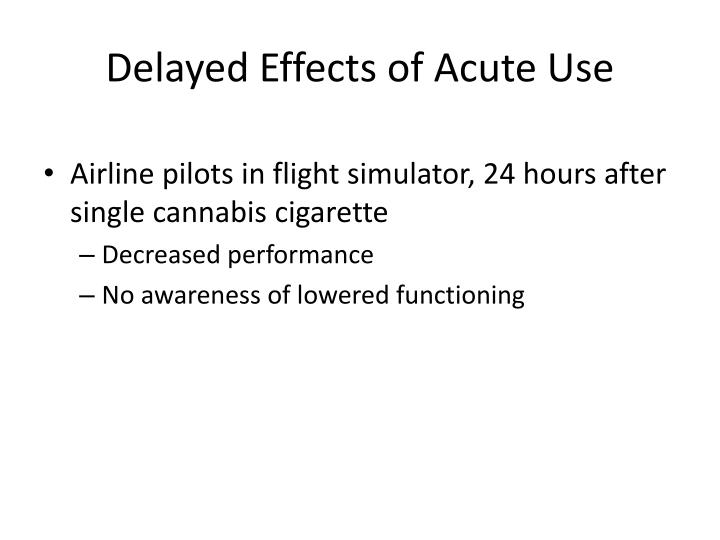 Delayed Effects of Acute Use