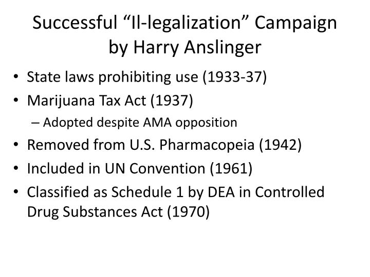"""Successful """"Il-legalization"""" Campaign by Harry Anslinger"""