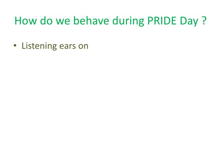 How do we behave during pride day1