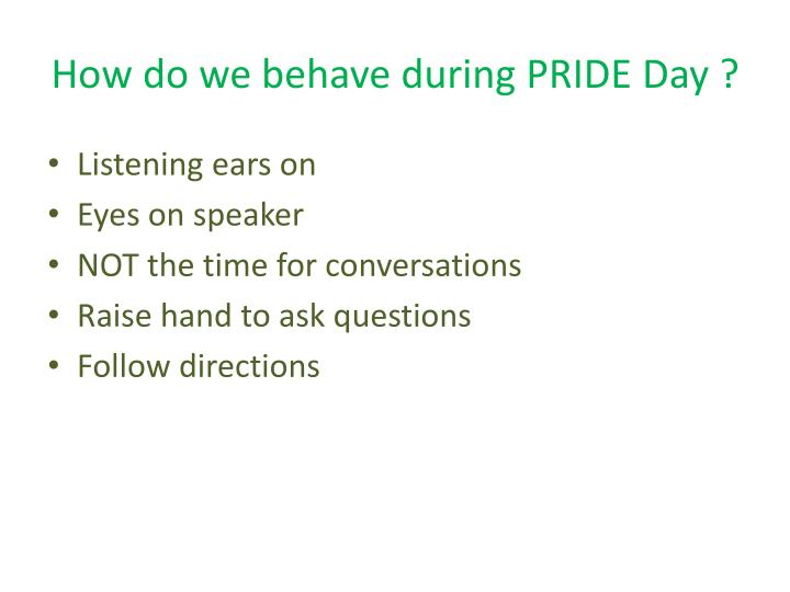 How do we behave during PRIDE Day ?