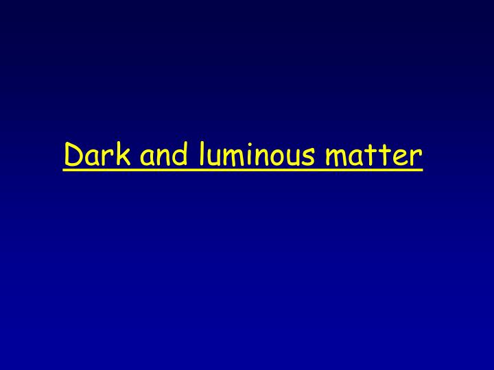 Dark and luminous matter
