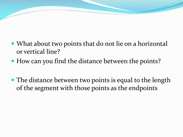 What about two points that do not lie on a horizontal or vertical line?