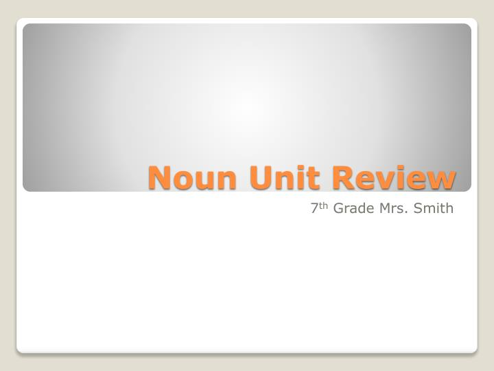 Noun unit review