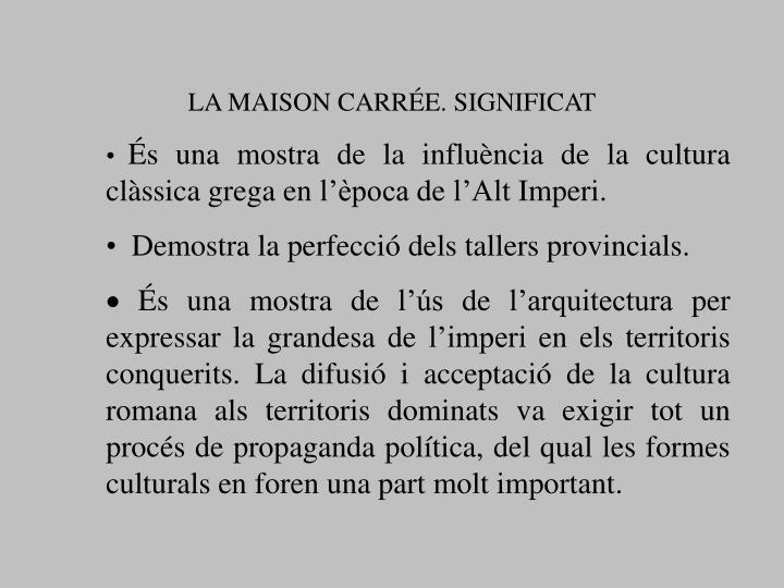 LA MAISON CARRÉE. SIGNIFICAT