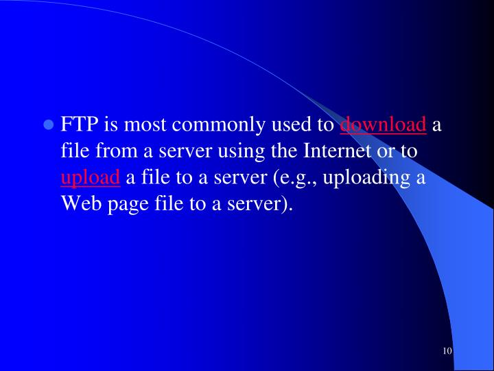 FTP is most commonly used to