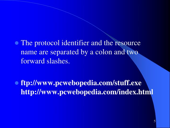 The protocol identifier and the resource name are separated by a colon and two forward slashes.