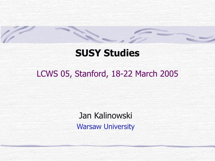 Susy studies lcws 05 stanford 18 22 march 2005