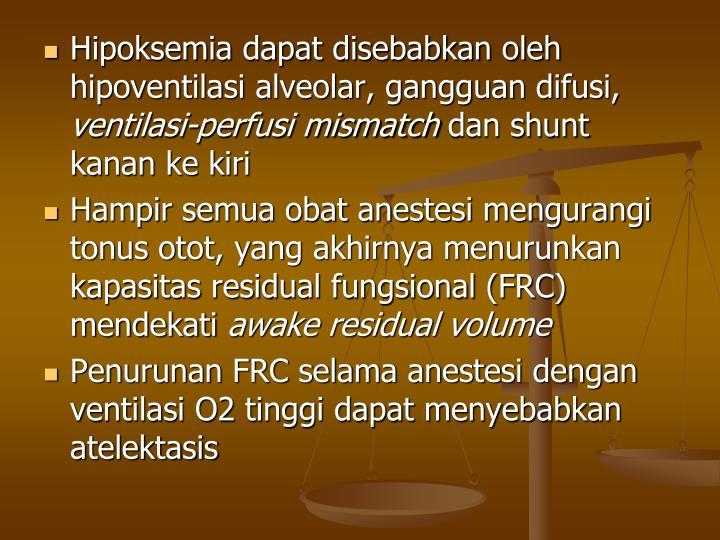 Hipoksemia dapat disebabkan oleh hipoventilasi alveolar, gangguan difusi,