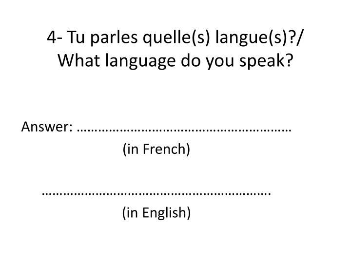 4- Tu parles quelle(s) langue(s)?/