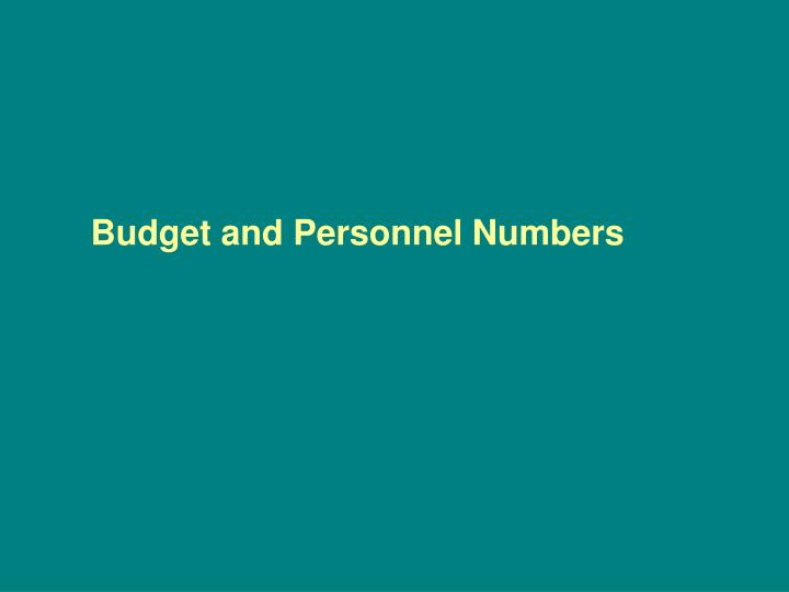 Budget and Personnel Numbers